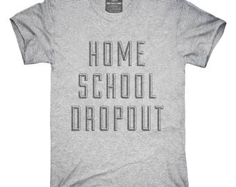 Funny Home School Dropout T-Shirt, Hoodie, Tank Top, Gifts