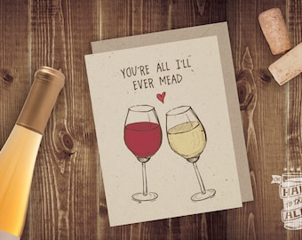 You're All I Mead Folded Card; Anniversary, Birthday, Honey Wine, Greeting Card, Wine Lover, Romantic Card, Wine Glass, Engagement, Wedding
