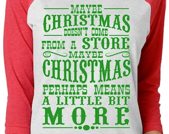 Maybe Christmas Doesn't Come From A Store- Grinch Saying-Raglan Shirt