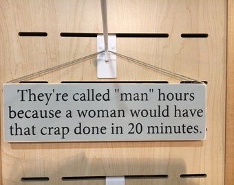 """They're called """"man"""" hours because a woman would have that crap done in 20 minutes"""