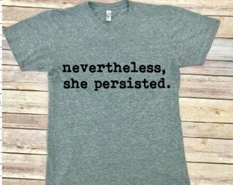 Nevertheless, she persisted shirt - Elizabeth Warren - Feminist Shirt - Unisex Adult Shirt - Women's Shirt - Men's Shirt