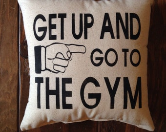 Get Up and Go to THE GYM! Gym Pillow, Workout Motivation, Get Up and Go Pillow