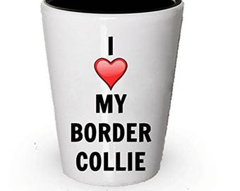 I love my Border Collie Shot Glass - Border Collie Lover gifts