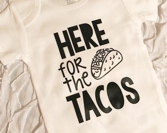 Here for the Tacos. Cinco De mayo. Taco shirt. Cinco de mayo bodysuit. love tacos. Taco Tuesday. Funny Taco shirt. Taco Love shirt. Tacos