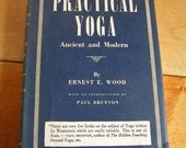 Vintage Practical Yoga Ancient and Modern by Ernest E. Wood 1948, First Edition, Fourth Printing