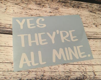 Yes they're all mine decal - Bad Parent - Bad Driver - Humor - Parenting Humor -  Kids on Board - Minivan decal