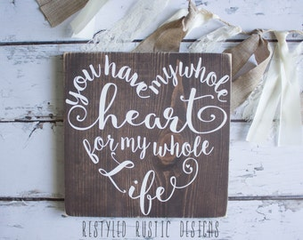 You have my whole heart for my whole life, Rustic Wood Sign, Heart shaped wording, Anniversary Gift, Wedding Gift