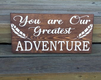 You Are Our Greatest Adventure Handmade Wood Sign- babyshower gift, Baby room decor, baby gift, inspirational, baby boy room, rustic decor