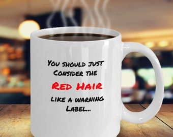 "Redhead Coffee Mug, ""You should just consider the red hair like a warning label"", Redhead Gift, Redhead Mug"