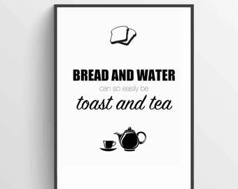 Bread and Water Can So Easily Be Toast and Tea Printabl