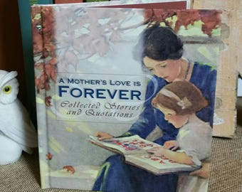 Mother's Day Gift/ A Mother's Love Is Forever Collected Stories and Quotations/Vintage 1990s Book/Keepsake Gift Book/Inspirational Book
