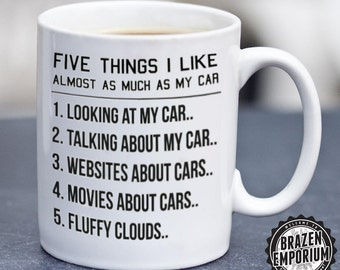 Five Things I Like Almost As Much As My Car, Car Gift, Funny Coffee - Tea Mug