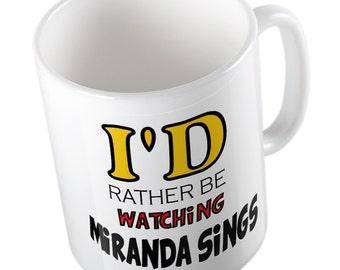 I'd rather be watching Miranda sings mug