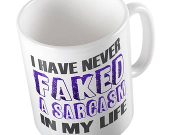 I have never faked a sarcasm in my life MUG