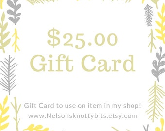 Gift Card - 25.00 Gift Card - Gift Card For Nelson's Knotty Bits