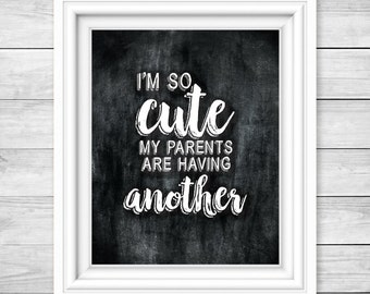 Instant Download, I'm so cute, my parents are having another, Pregnancy Announcement,  Chalkboard Photo Prop, reveal, Announcement