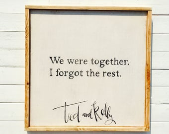 We were together. I forgot the rest. (Customized) |  Large Rustic Sign | Home Decor | Mantle Sign | Gallery Wall