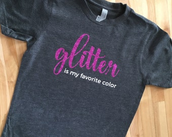 Glitter Is My Favorite Color T-shirt  |  Adult, Youth, Toddler, Infant Sizes  |  Glitter Tee  |  Funny T-shirt