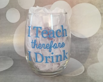 I Teach Therefore I Drink Stemless Wine Glass