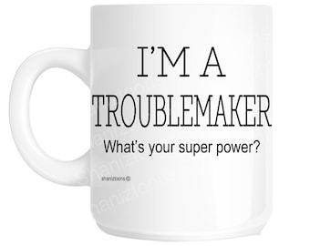 Troublemaker Novelty Gift Mug shan1141