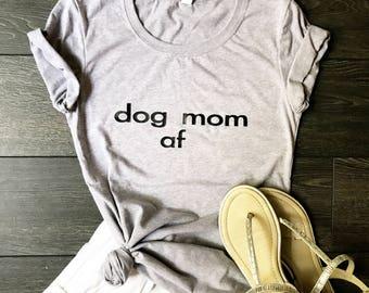 Dog Mom AF Women's Shirt