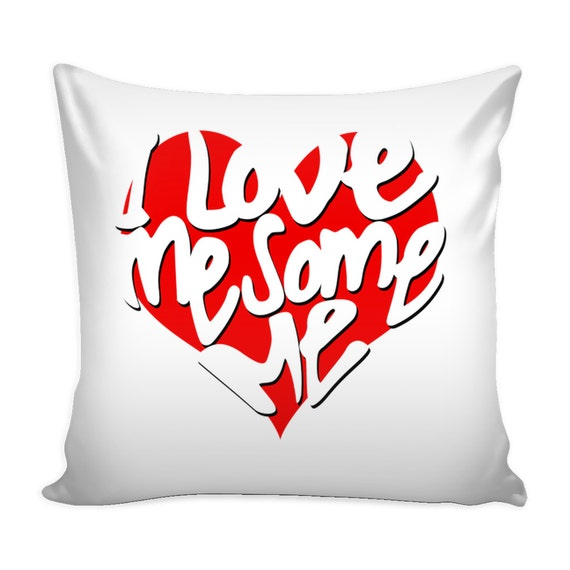 Pillow Cover - I Love Me Some Me