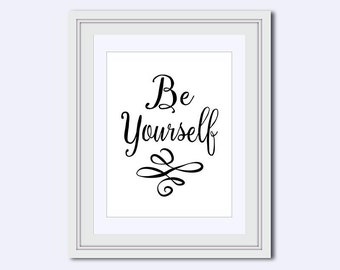 Be Yourself Print - motivational poster - Be Yourself Quote - black wall art - printable women gift - Inspirational Quote - wall art print