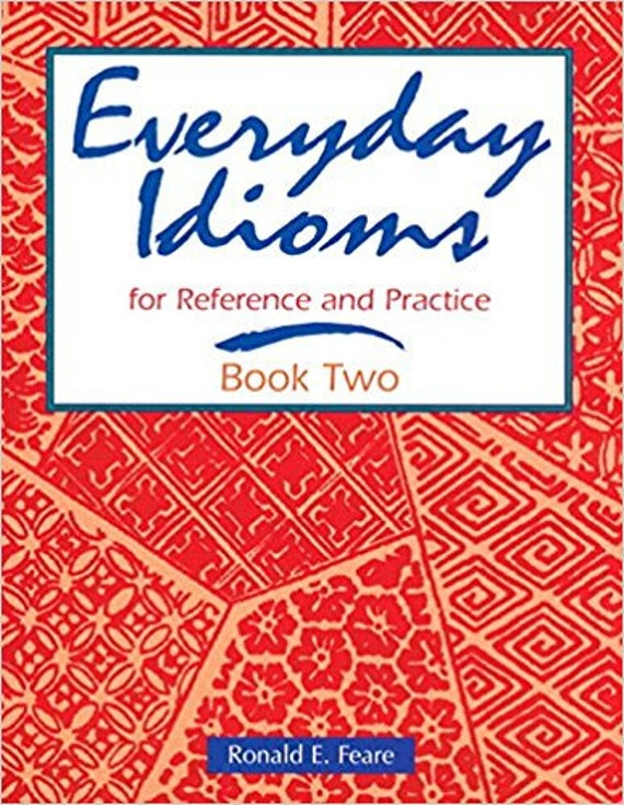 Everyday Idioms 2: For Reference and Practice (Everyday Idioms for Reference & Practice Book 2)