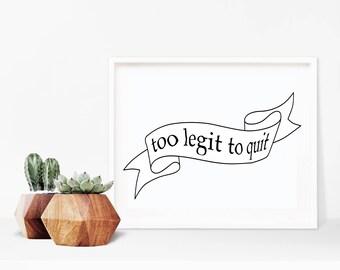 Printable Too Legit to Quit Print, Typographical Print, Wall Decor, Inspirational Motivational Print 5x7 8x10 11x14