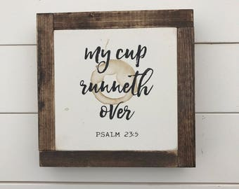 my cup runneth over. Psalm 23:5