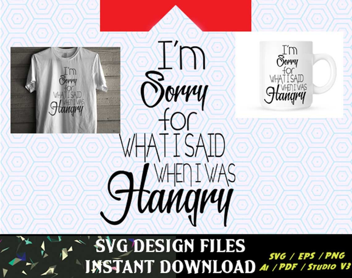 Design your own t-shirt bella - I M Sorry Hangry T Shirt Svg Decal For Mugs T Shirts Cars Svg Files For Silhouette Cameo Cut Files Svg Cutting Files Svg Decal
