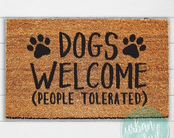 Dogs Welcome (People Tolerated) Doormat | Welcome Mat | Door Mat | Outdoor Rug | Coir Mat | Funny Doormat | Dog Gift | 18x30"