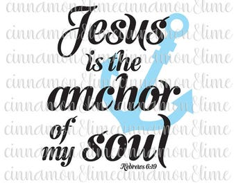 Christian Svg, Jesus is the Anchor of My Soul, Religious Svg, Jesus Svg, Bible Verse Svg, Bible Quote Svg, Christian Sign Svg, Scripture Svg