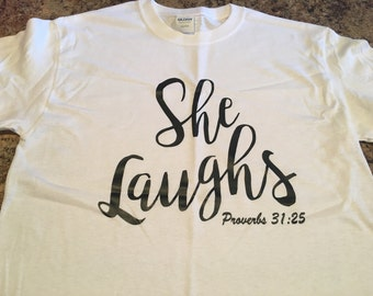 She Laughs Proverbs bible verse tshirt. Christian tshirt. Uplifting verses.