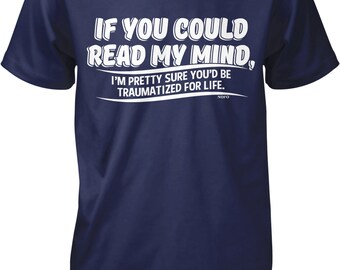 If You Could Read My Mind, You'd be Traumatized For Life Men's T-shirt, NOFO_00773