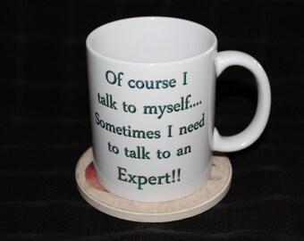 Funny Mug, Humor Mug, Expert, Talk to myself, Need an expert, mug gift, Know it All