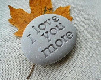 I love you more Engraved stones - Valentines day - Wedding gift -mother's day  Personalized stone
