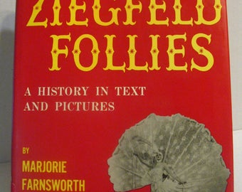 The Ziegffeld Follies: A History in Text and Pictures by Marjorie, with an introduction by Billie Burke Ziegfeld Farnsworth