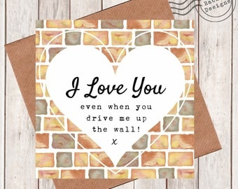 """Love card - """"I Love You even when you drive me up the wall!"""""""