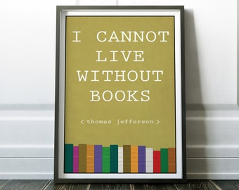 Book lover quote poster I cannot live without books print Thomas Jefferson Quote Poster Book nerd gift book lover present reading list books