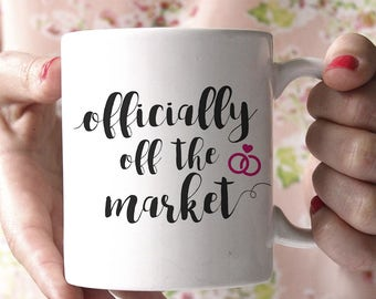 Officially Off the Market Coffee Mug, Engagement Mug, Engagement Gift, Bride to Be Gift