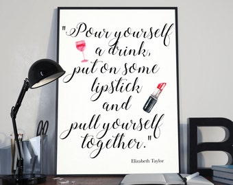 Pour yourself a drink, put on some lipstick, and pull yourself together. Elizabeth Taylor Quote Typography Wall Art Print