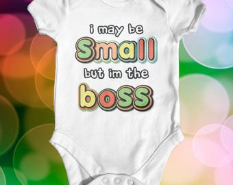 I May Be Small But Im The Boss Baby Bodysuit | Cute Baby Clothes | Funny Baby Bodysuit | Slogan Baby Bodysuit | Newborn Baby Clothes