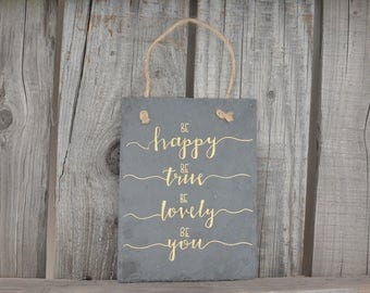 Be Happy Be True Be Lovely Be You, slate decorative wall hang