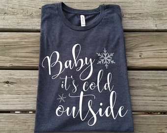 Women's baby it's cold outside shirt