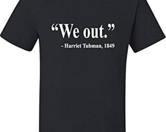 We out harriet tubman expression shirt