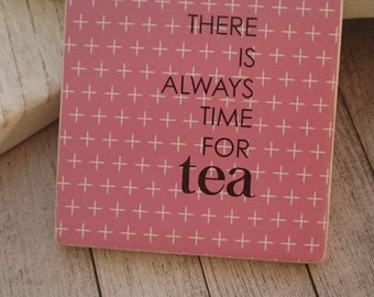 There is always time for tea.  Handmade Wooden Sign/Coaster