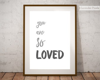 Valentines day decor Typography print Grey wall art print Love quote print Nursery art Printable wall art Black and white You are so loved