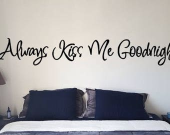 """Always Kiss Me Goodnight Wall Decal, Choose From Many Colours, Overall Size 40"""" X 6"""""""