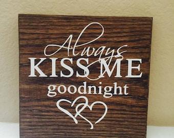 Always Kiss Me Goodnight wood sign 8x8